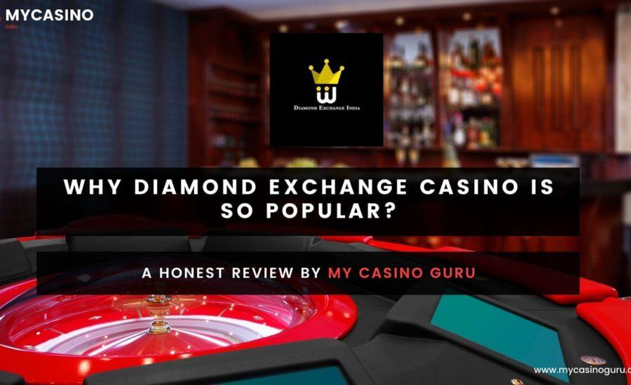 Why is Diamond Exchange Casino is So Popular?