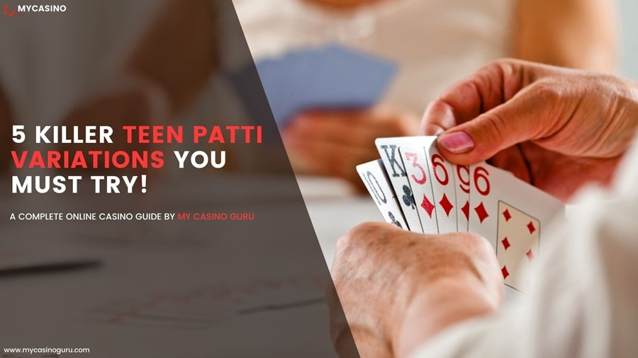 5 Killer Teen Patti Variations you must try