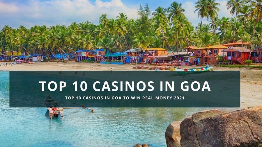 Top 10 Casinos in Goa to win real money