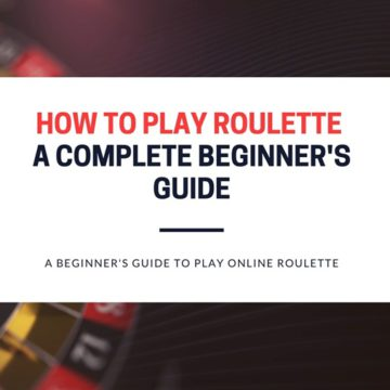 How to play Roulette - A Complete Beginners Guide