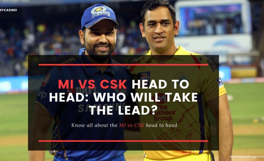 CSK Vs MI Head to Head: Who will take the lead?