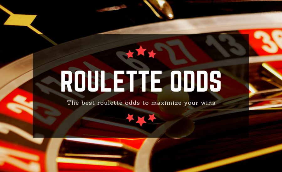 Roulette Odds – The Best Roulette Odds to Maximize Your Win