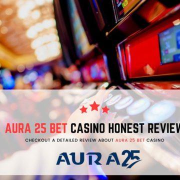 Aura 25 Bet Honest Review - Bet or Not?