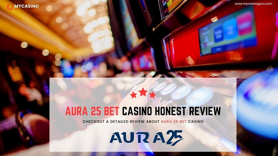 Aura 25 Bet Honest Review – Bet or Not?