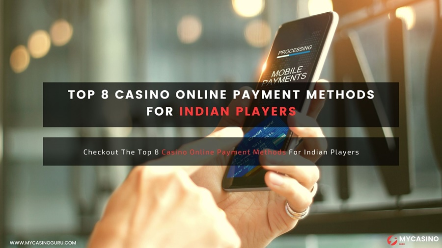 Top 8 Casino Online Payment Methods For Indian Players