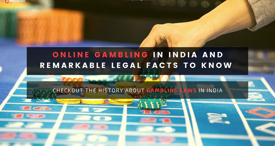 Online Gambling in India and remarkable legal facts to know about Gambling