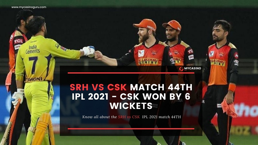 SRH vs CSK 44th Match Report – CSK Won By 6 Wickets